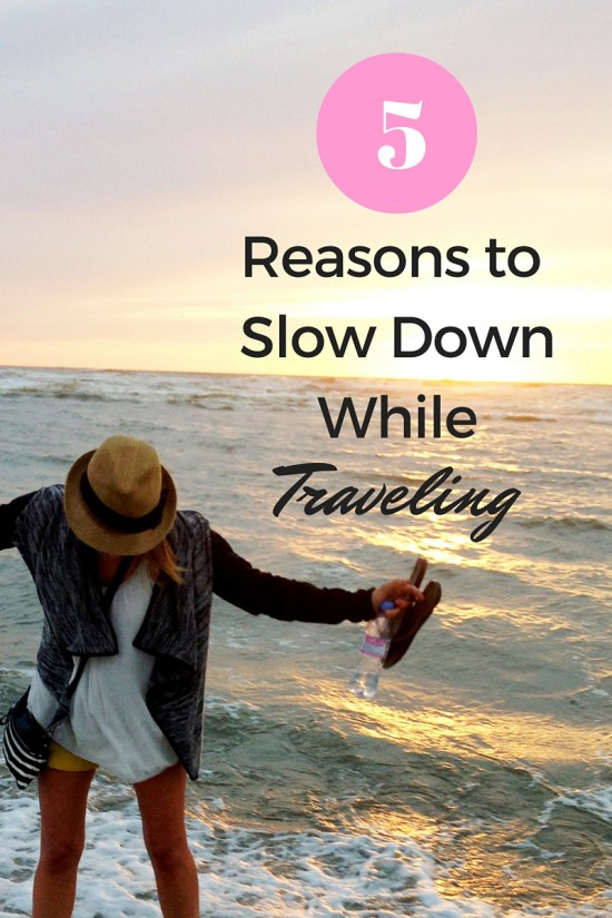 5 Reasons to Slow Down While Traveling