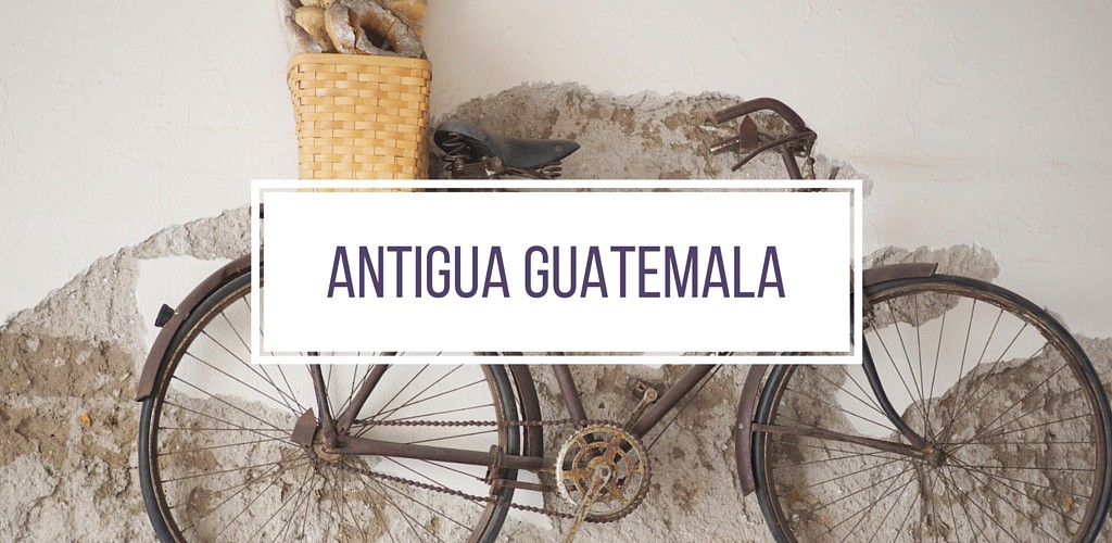 Weekend Guide to Antigua, Guatemala