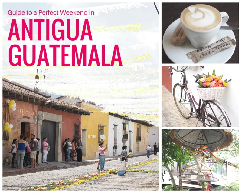 Weekend Guide Antigua Guatemala